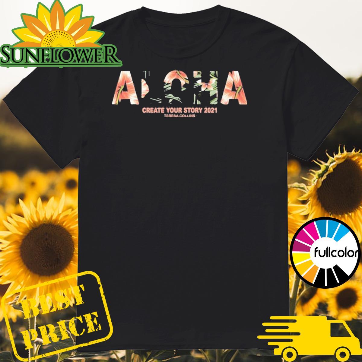 Aloha Create Your Story 2021 Teresa Collins Shirt