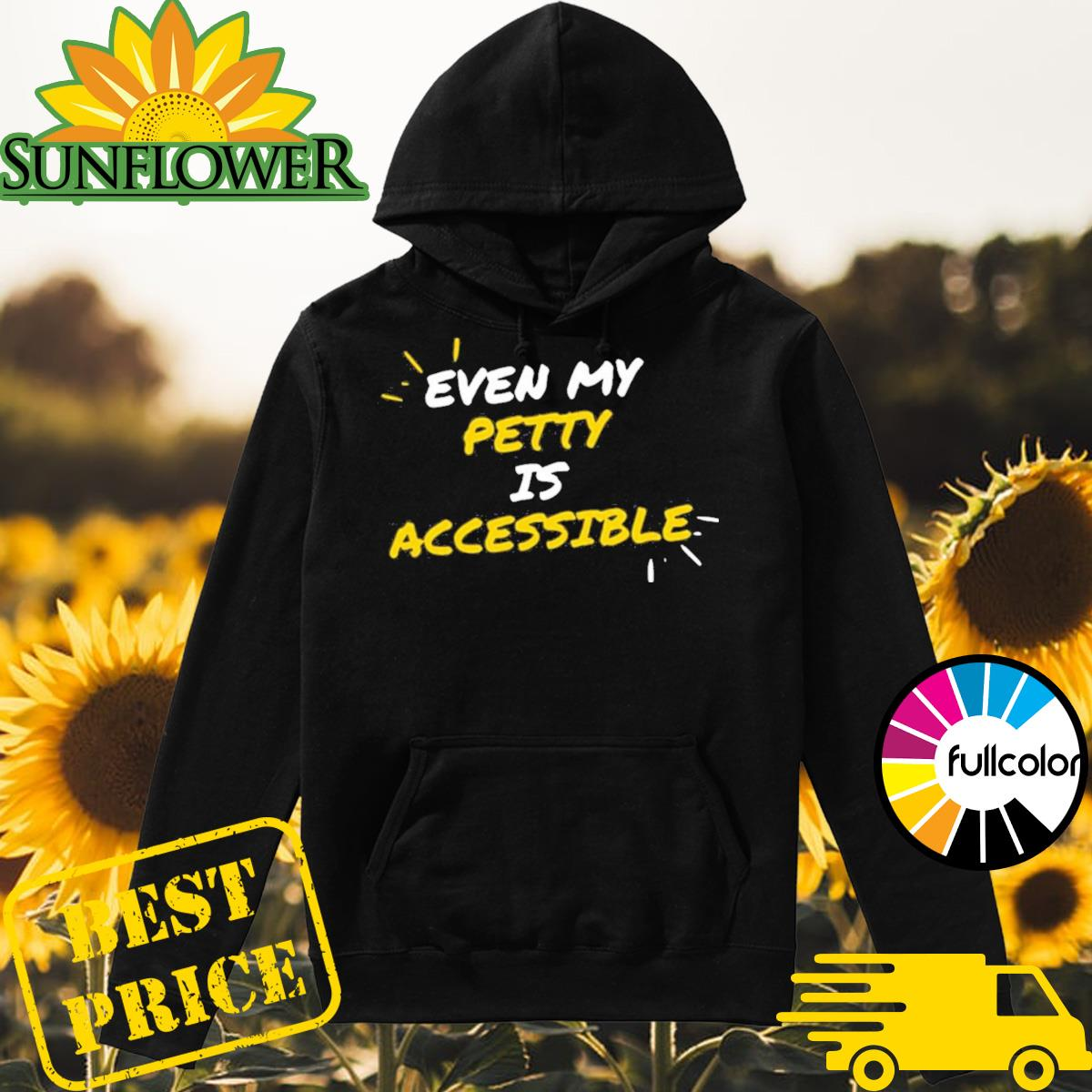 Even My Petty Is Disability Accessible Shirt Hoodie