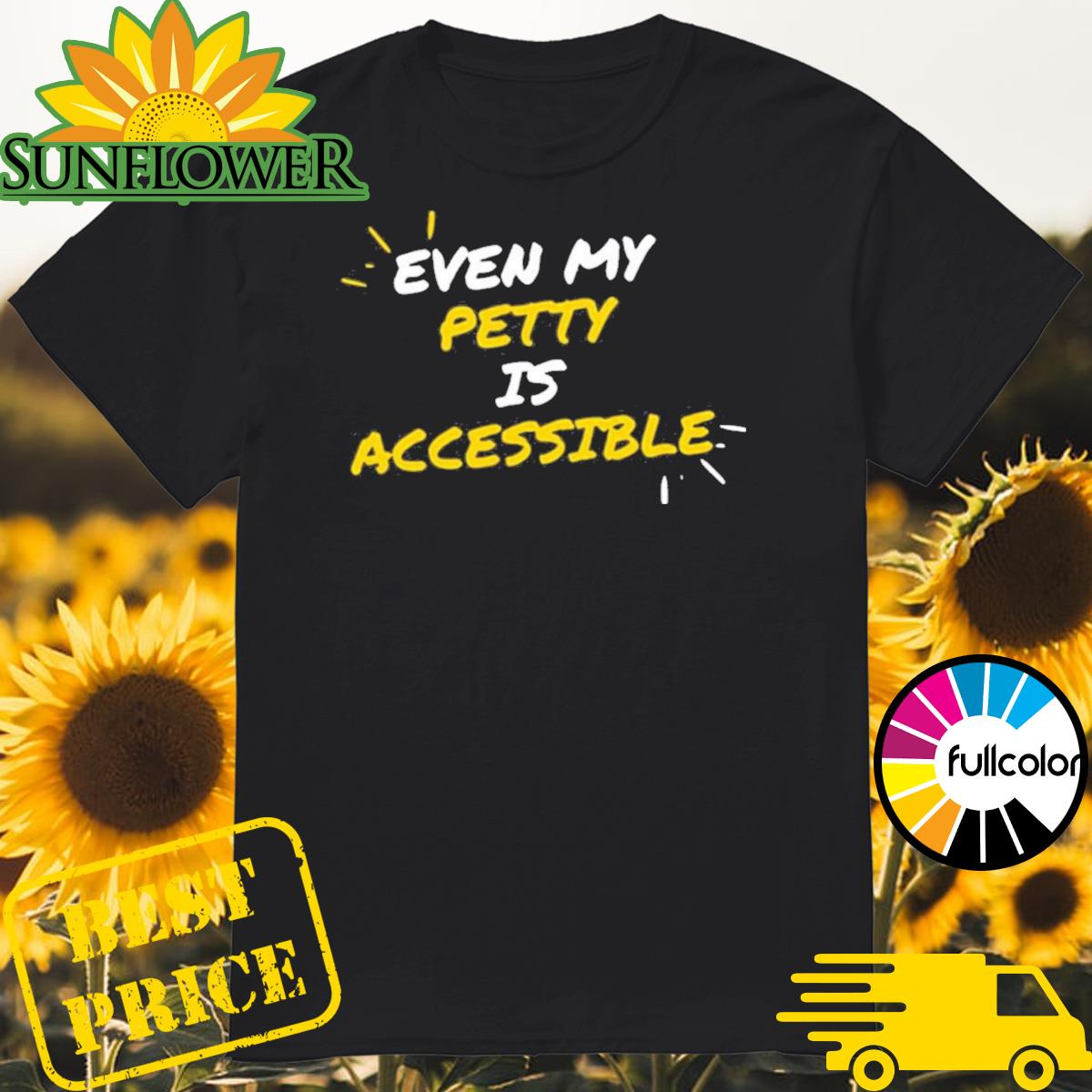 Even My Petty Is Disability Accessible Shirt