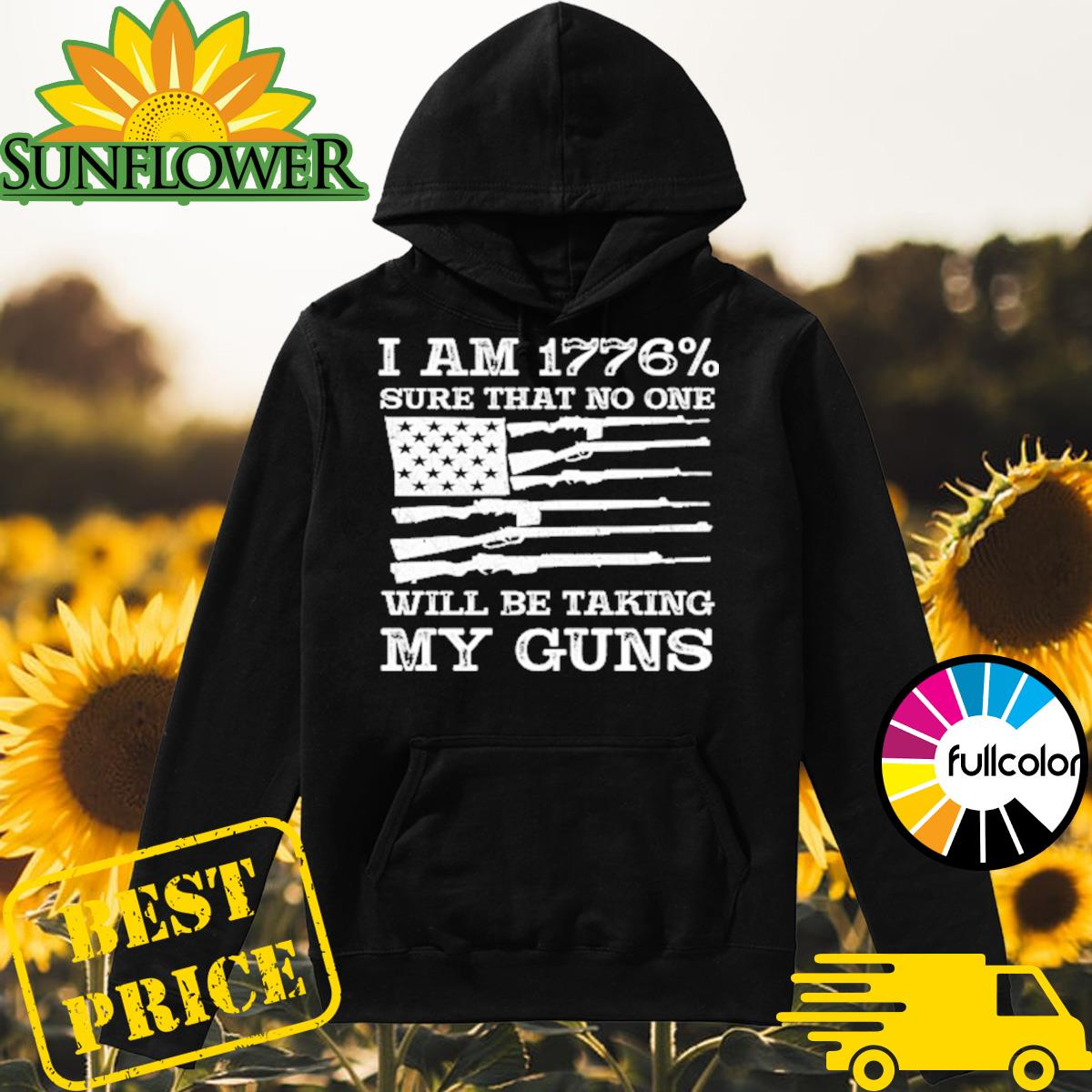 I Am 1776 Sure That No One Will Be Taking My Guns USA Flag Shirt Hoodie