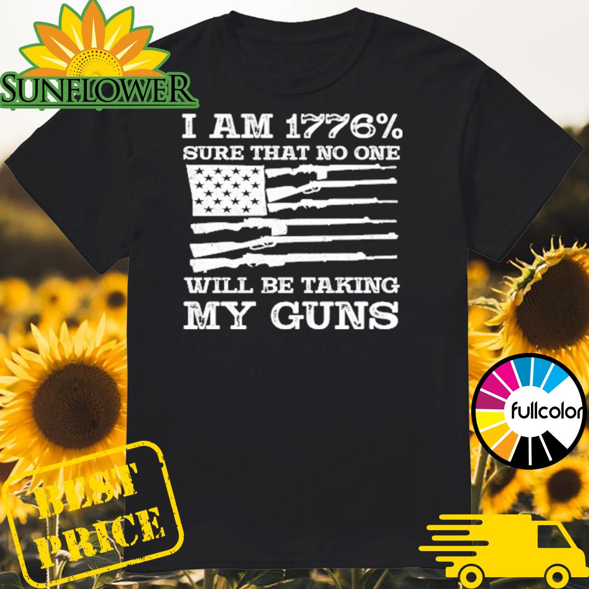 I Am 1776 Sure That No One Will Be Taking My Guns USA Flag Shirt