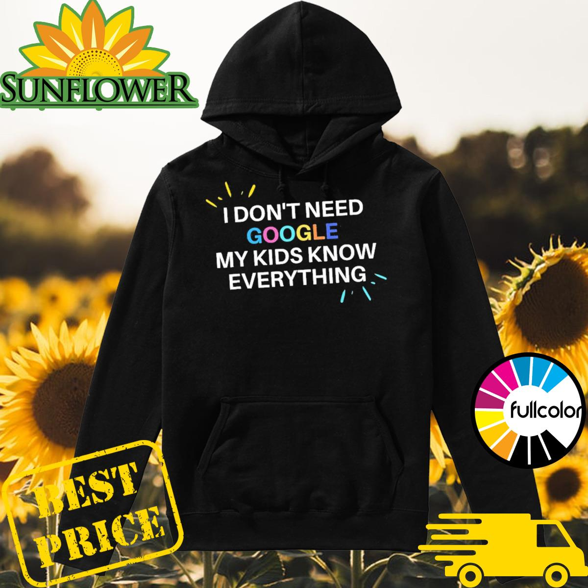 I Don_t Google My Kids Know Everything Shirt Hoodie