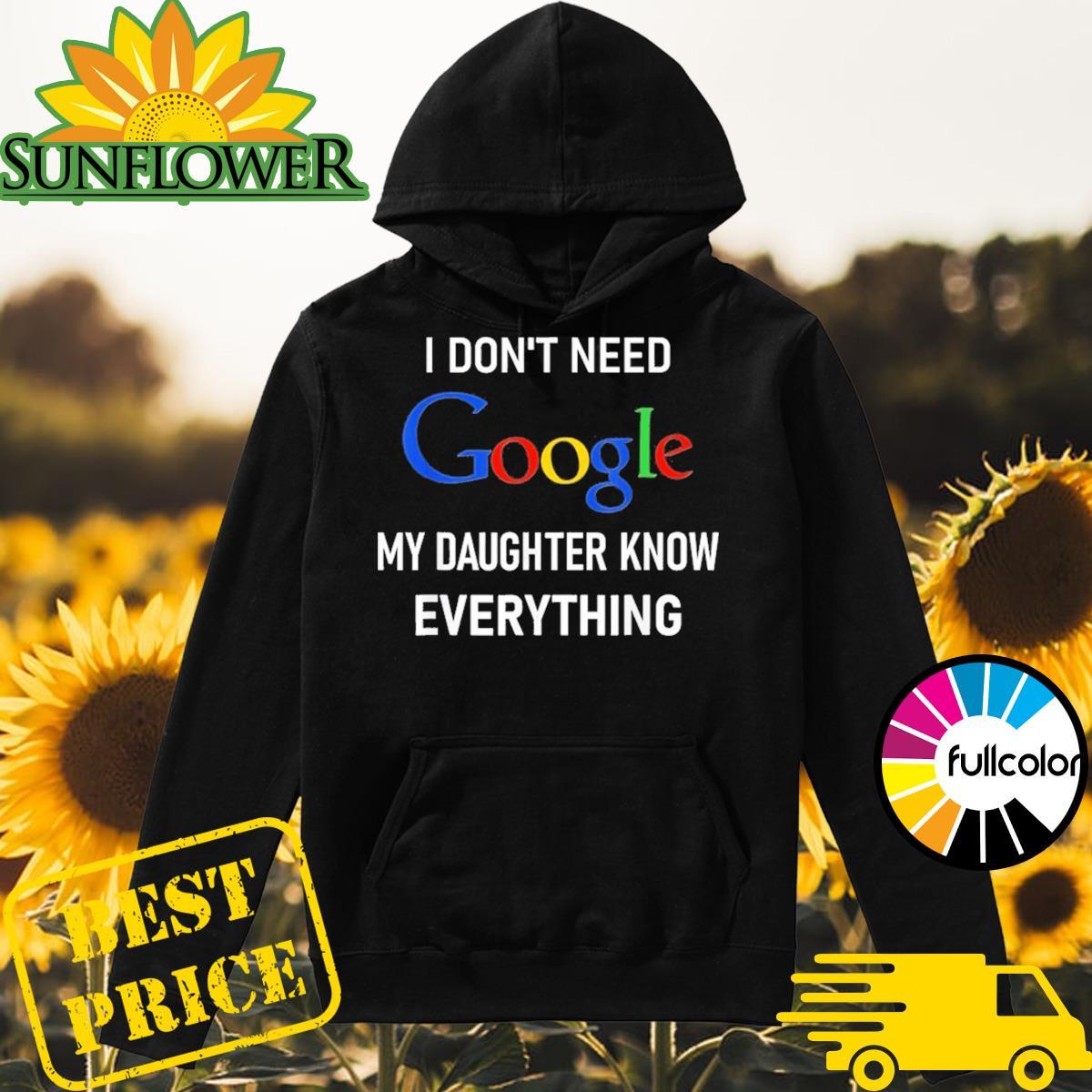 I Don_t Need Google My Daughter Knows Everything Joke Shirt Hoodie