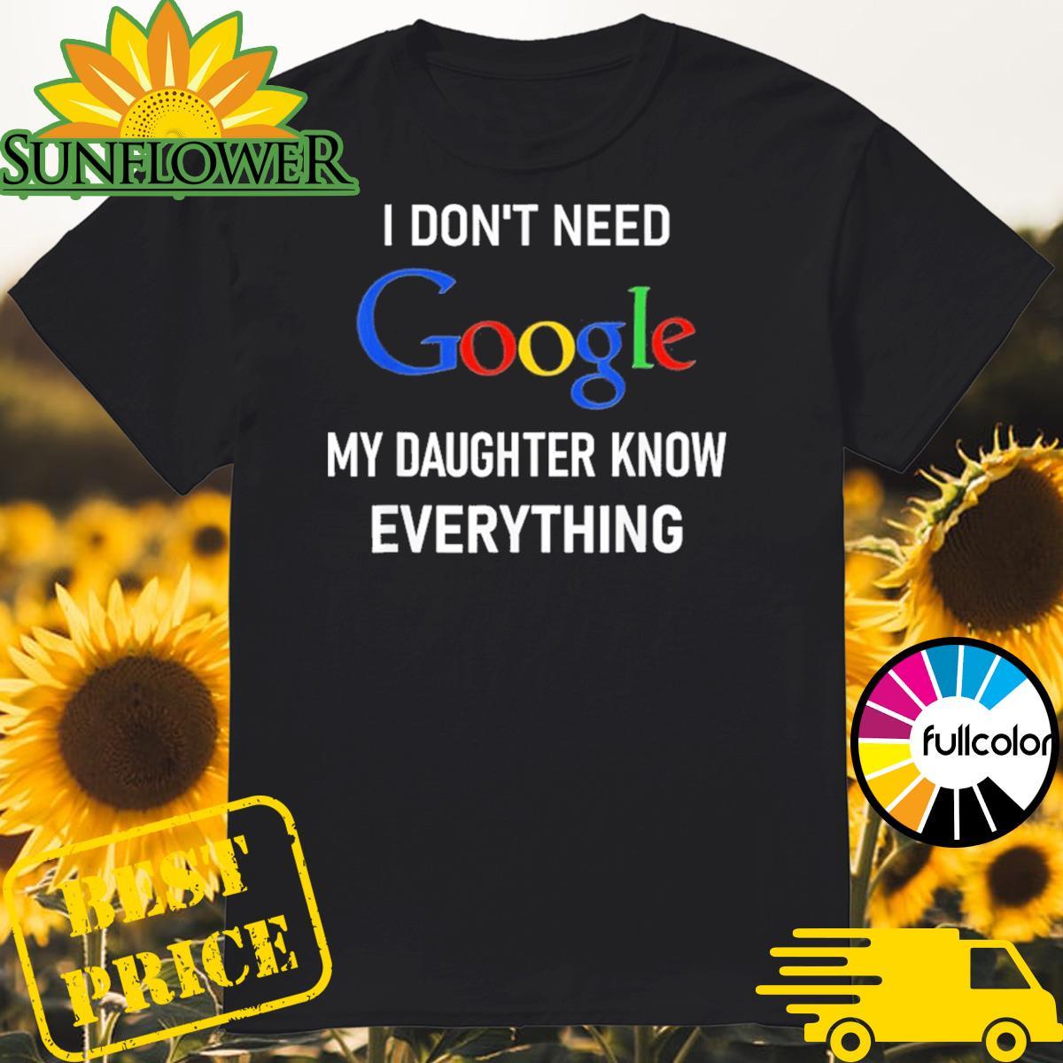 I Don_t Need Google My Daughter Knows Everything Joke Shirt