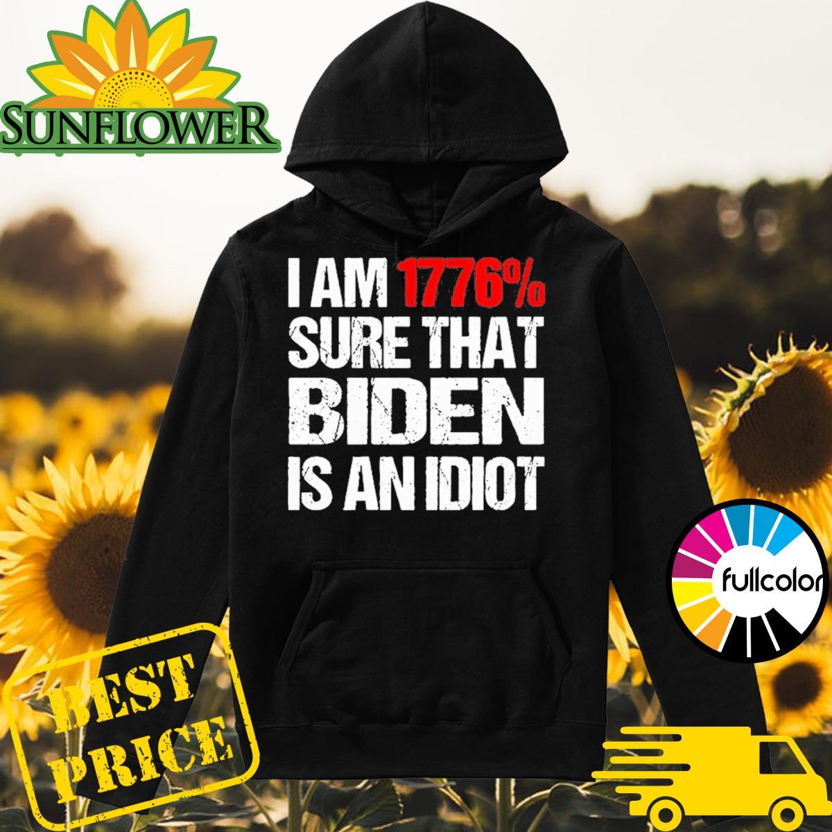 I Am 1776_ Sure That Biden Is An Idiot Shirt Hoodie