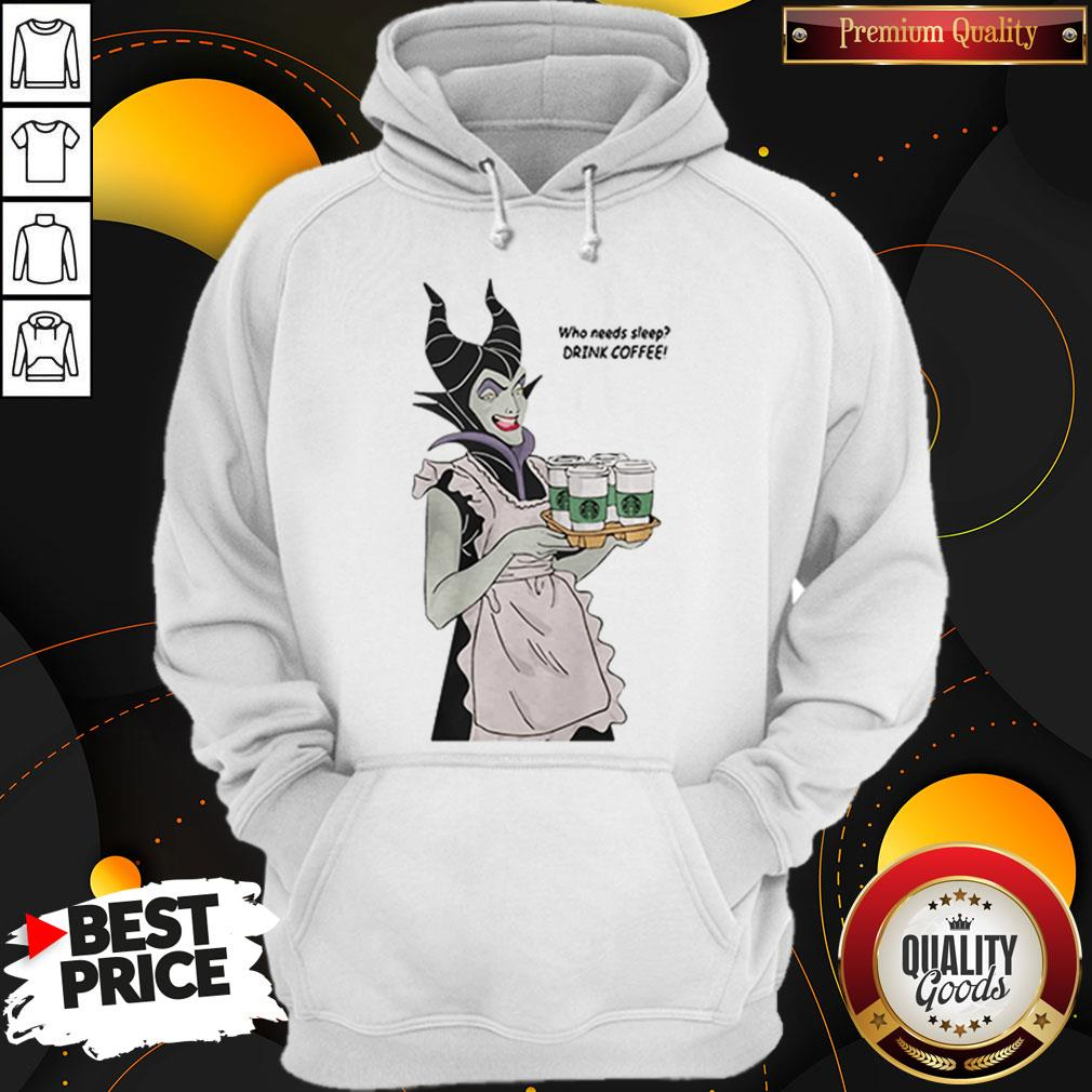 Maleficent Who Needs Sleep Drink Coffee Hoodie