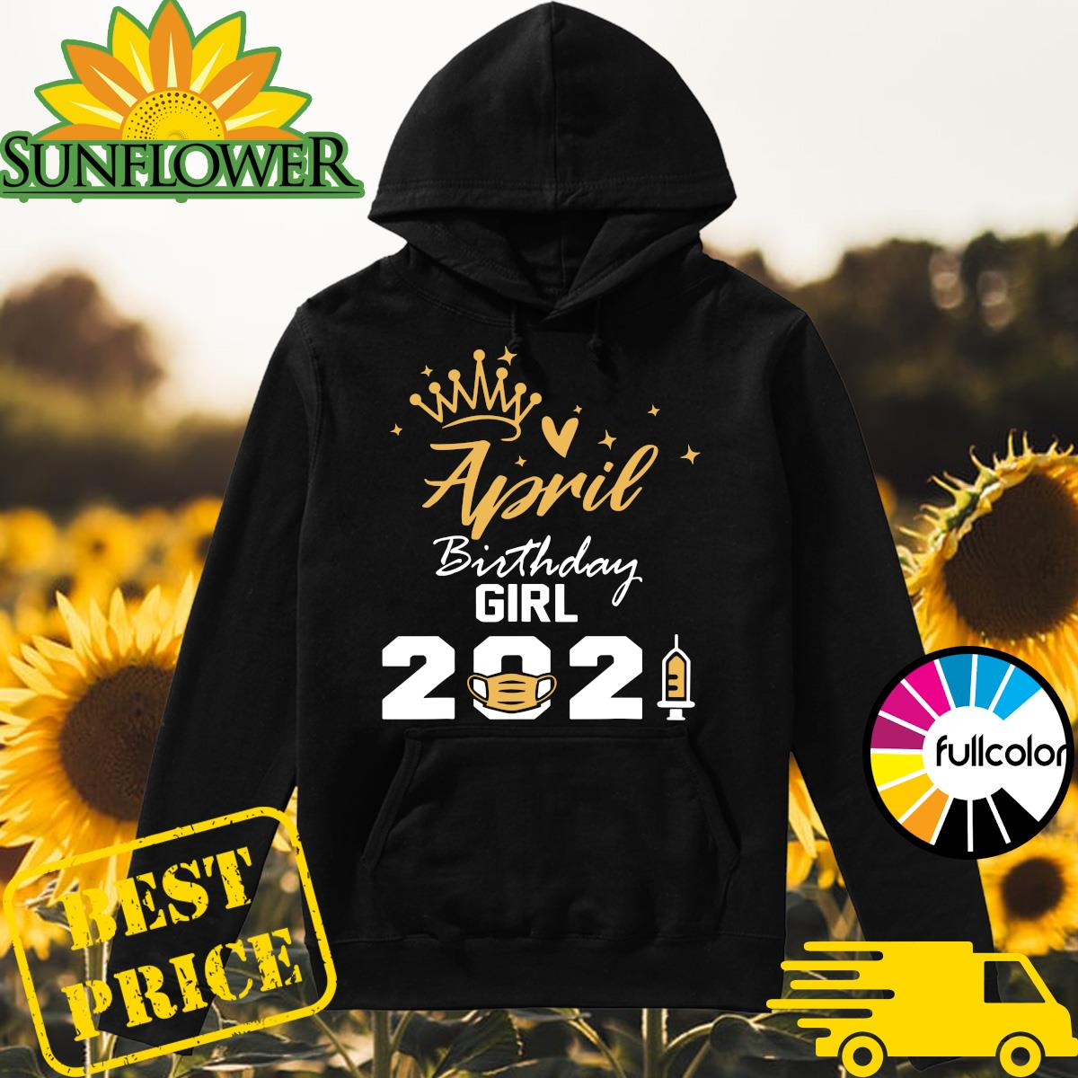 April Birthday Girl 2021 Social Distance Quarantine Shirt Hoodie