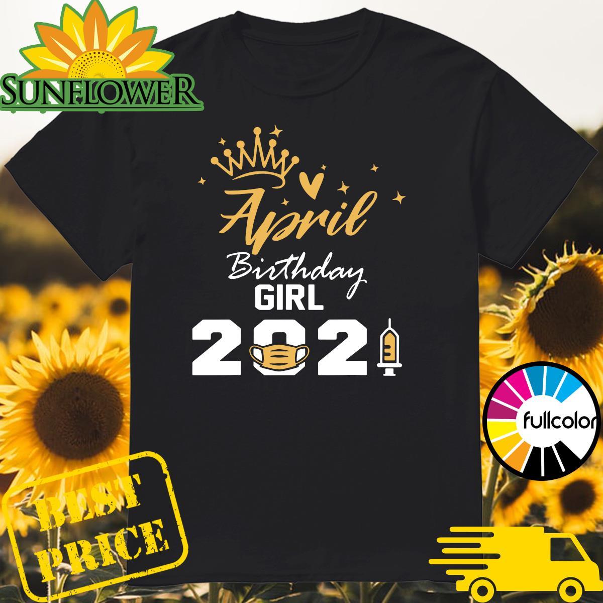 April Birthday Girl 2021 Social Distance Quarantine Shirt