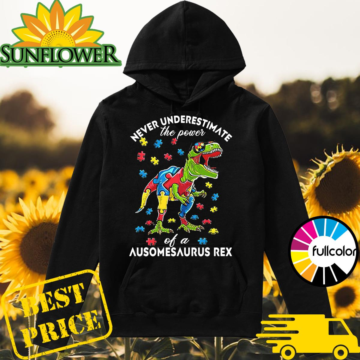 Autism Awareness Day - Never Underestimate The Power Of A Ausomesaurus Rex Shirt Hoodie