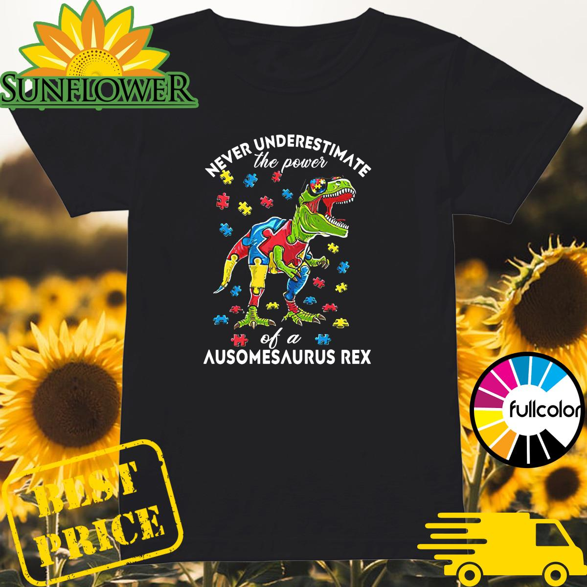 Autism Awareness Day - Never Underestimate The Power Of A Ausomesaurus Rex Shirt Ladies