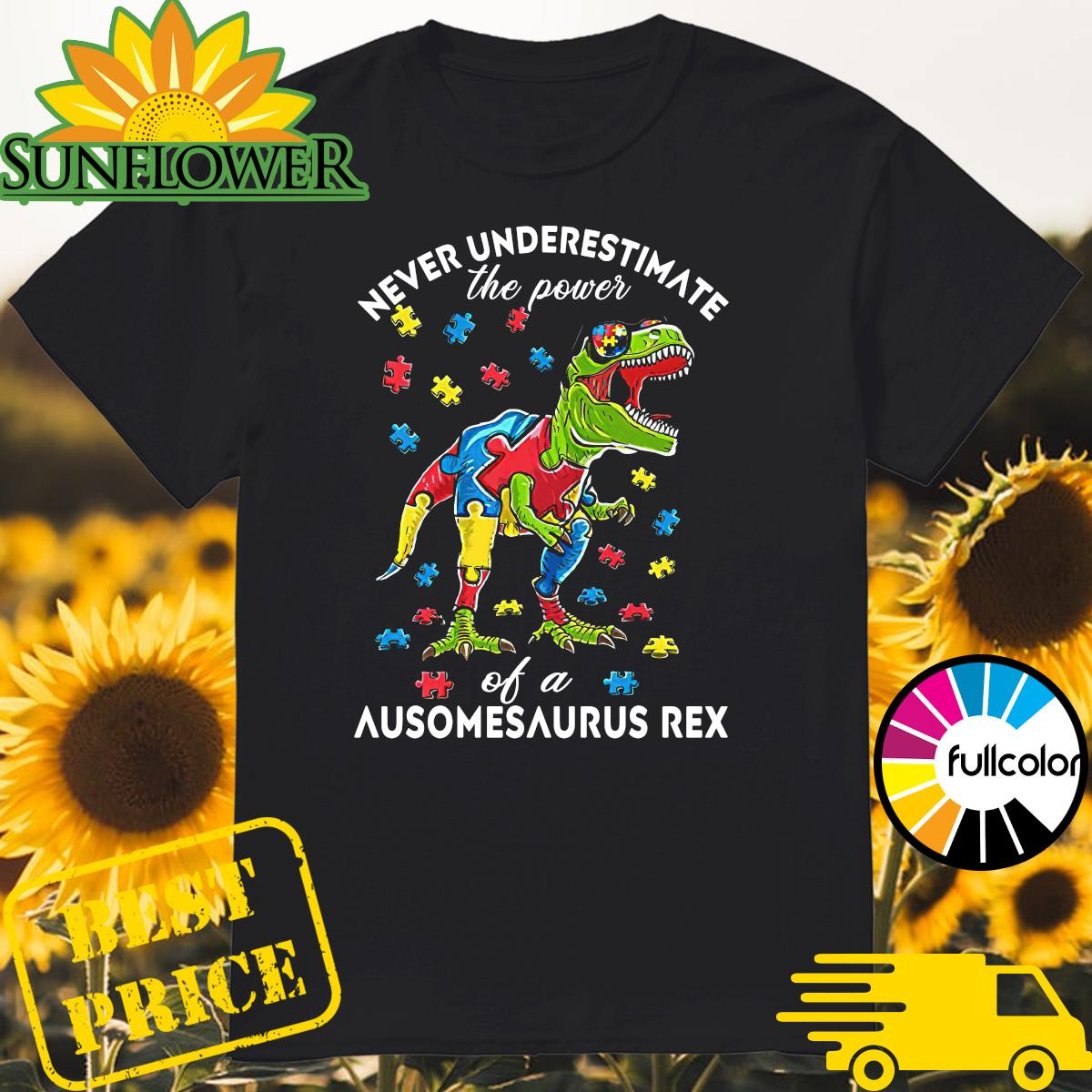 Autism Awareness Day - Never Underestimate The Power Of A Ausomesaurus Rex Shirt