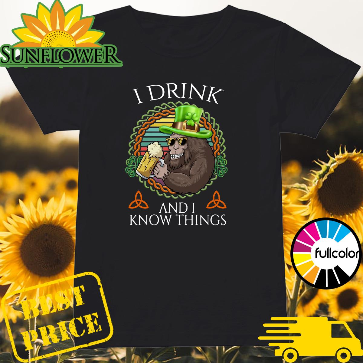 Bigfoot Drink Beer And I Know Things St Patrick's Day 2021 Vintage Shirt Ladies