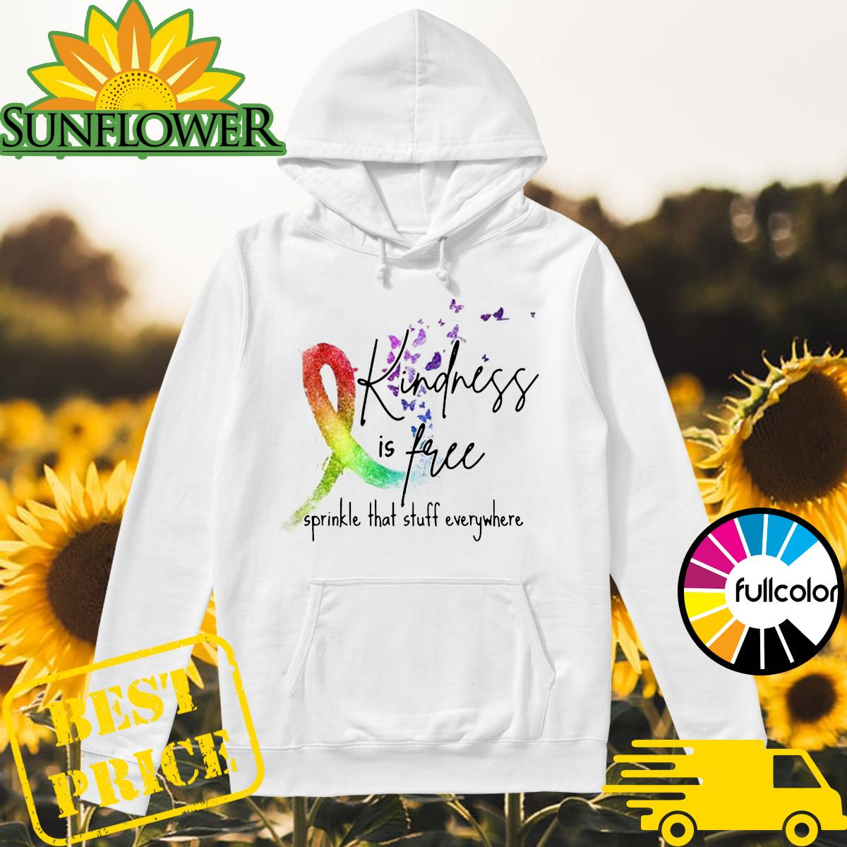Color Cancer Kindness Is Free Sprinkle That Stuff Everywhere Shirt Hoodie