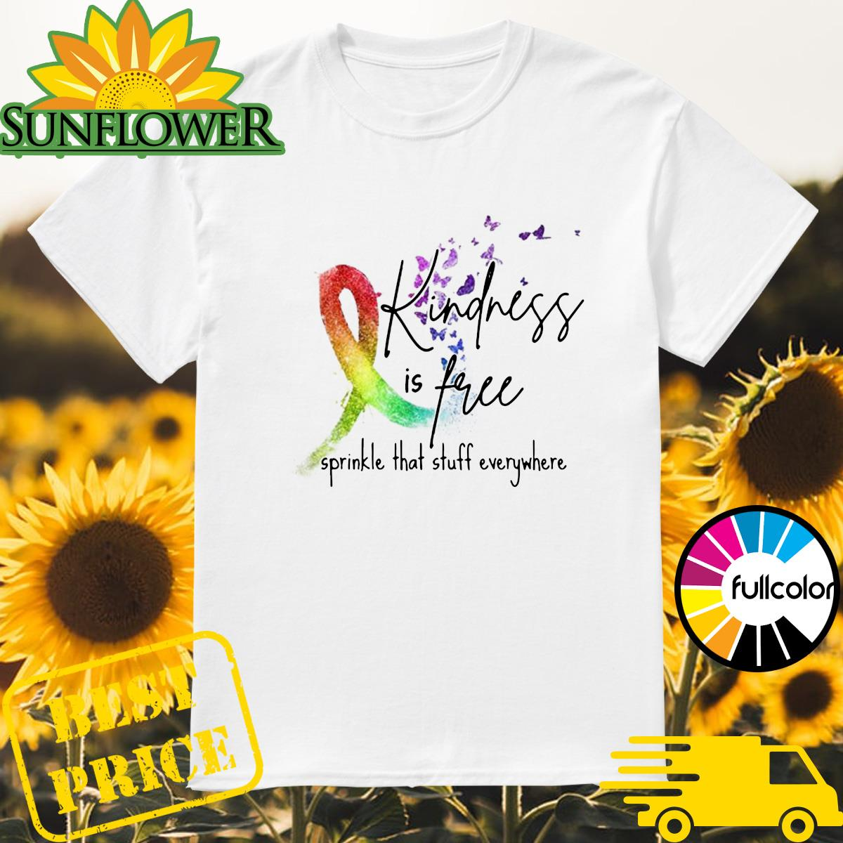 Color Cancer Kindness Is Free Sprinkle That Stuff Everywhere Shirt