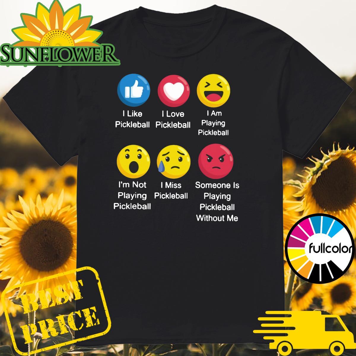 Emoji Pickleball 6 Facebook I Like I Love I Am Playing I'm Not Playing shirt