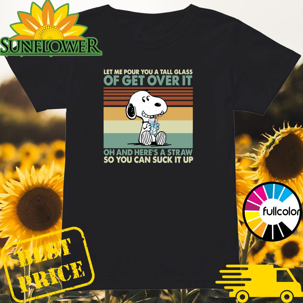 Snoopy Let Me Pour You A Tall Glass Of Get Over It Oh And Here's A Straw So You Can Suck It Up Vintage Shirt Ladies