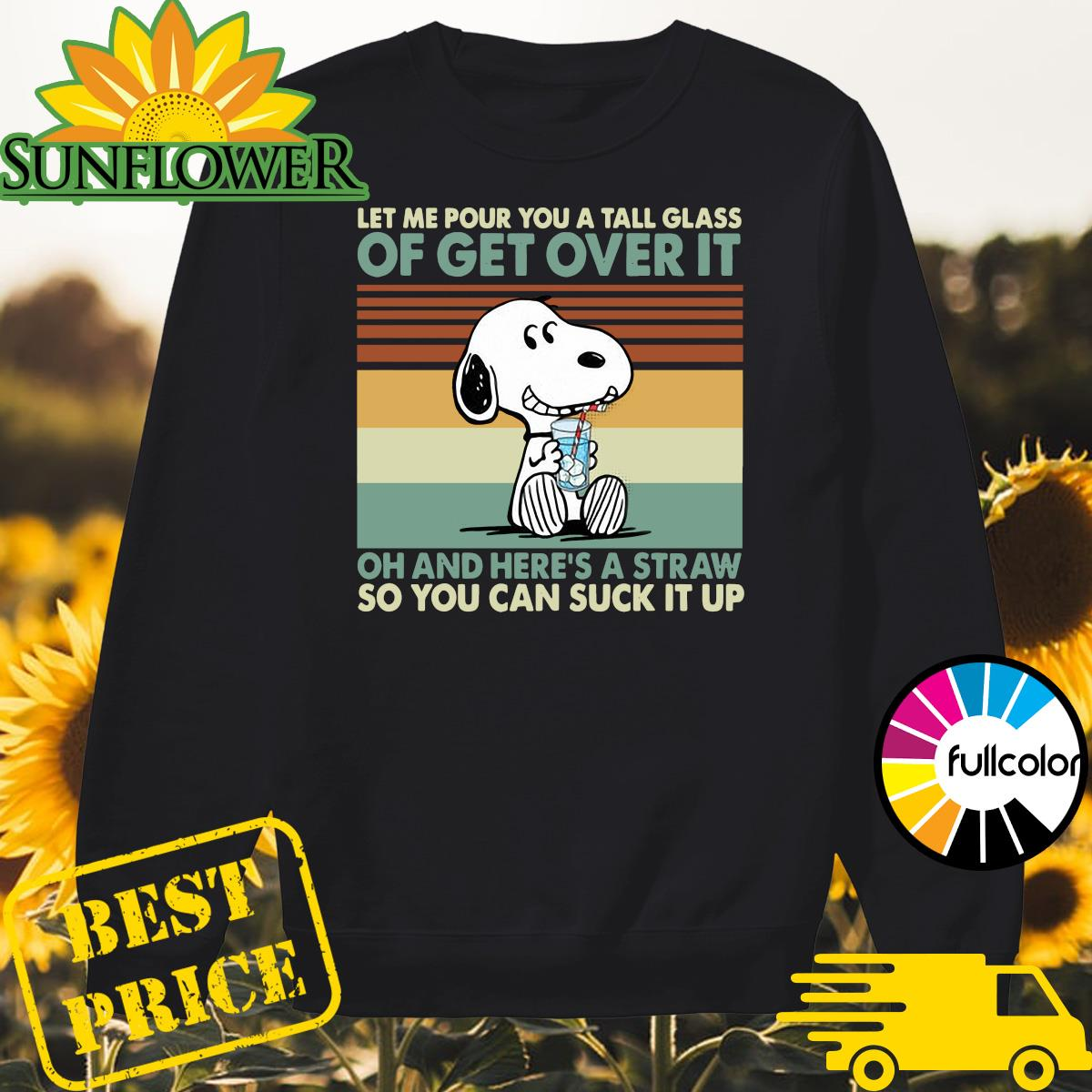 Snoopy Let Me Pour You A Tall Glass Of Get Over It Oh And Here's A Straw So You Can Suck It Up Vintage Shirt Sweater