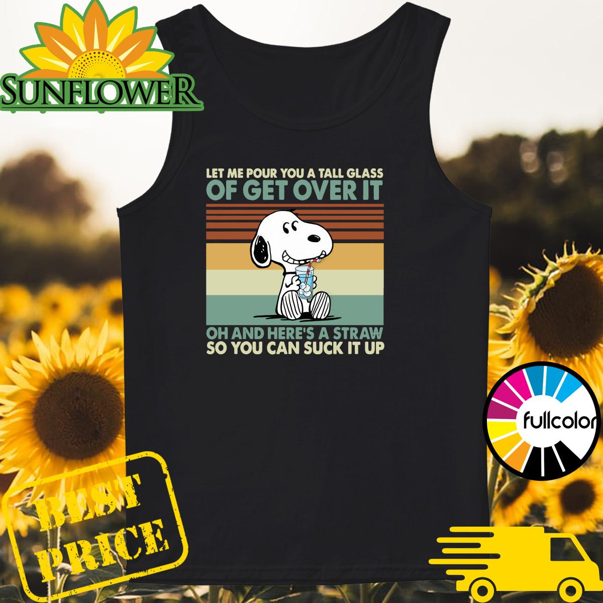 Snoopy Let Me Pour You A Tall Glass Of Get Over It Oh And Here's A Straw So You Can Suck It Up Vintage Shirt Tank-top