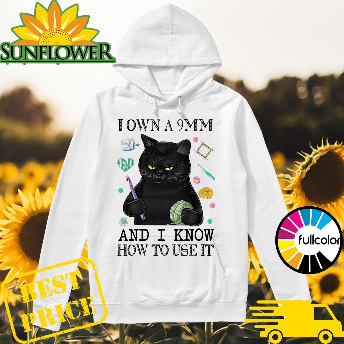 Black Cat Sewing I Own A 9mm And I Know How To Use It Shirt Hoodie