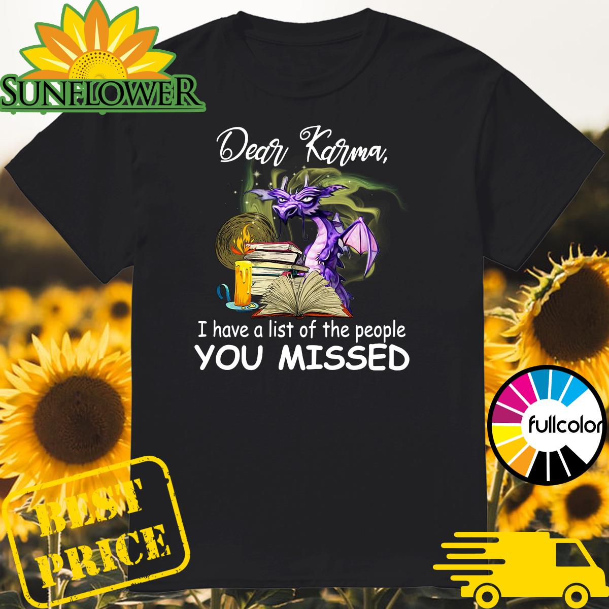 Dragon Dear Karma I Have A List Of The People You Missed Shirt