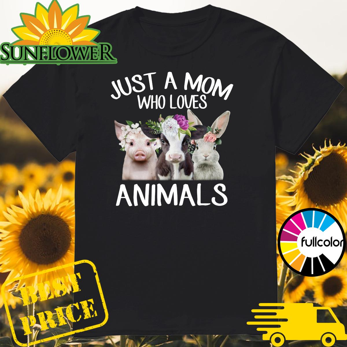 Just A Mom Who Loves Animals With Cow Pig And Rabbit Shirt