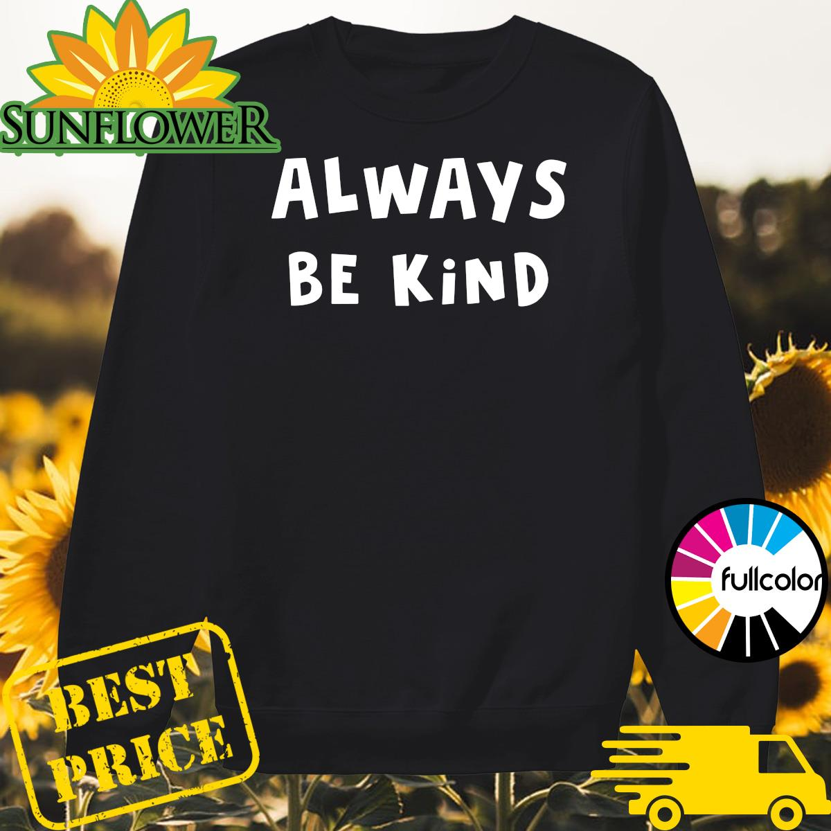 Official Always Be Kind Shirt Sweater