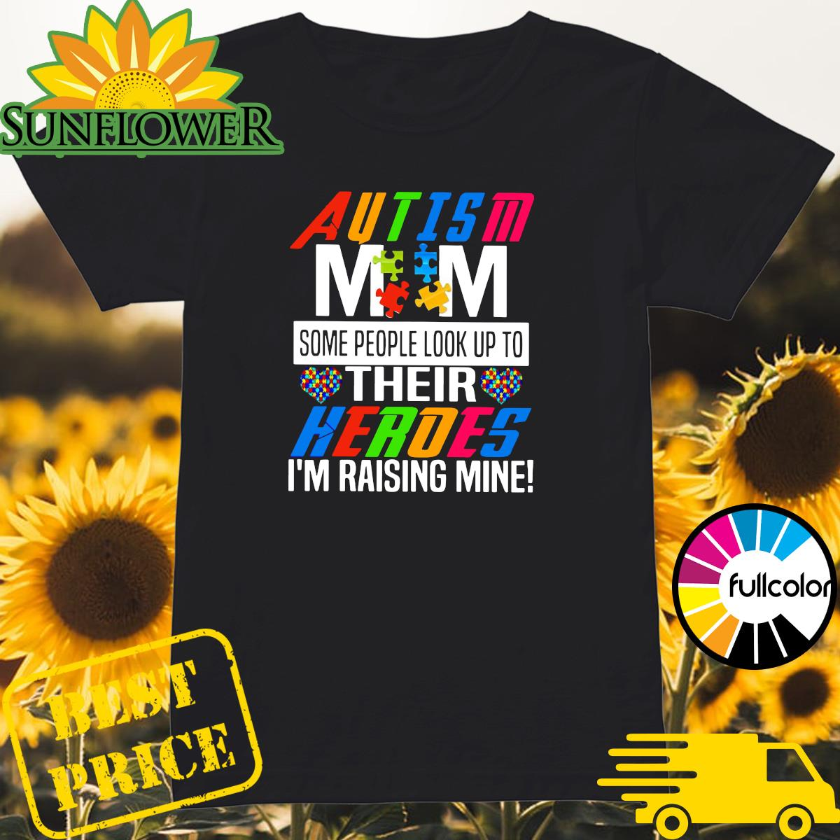 Official Autsim Mom Some People Look Up To Their Heroes I'm Raising Mine Shirt Ladies