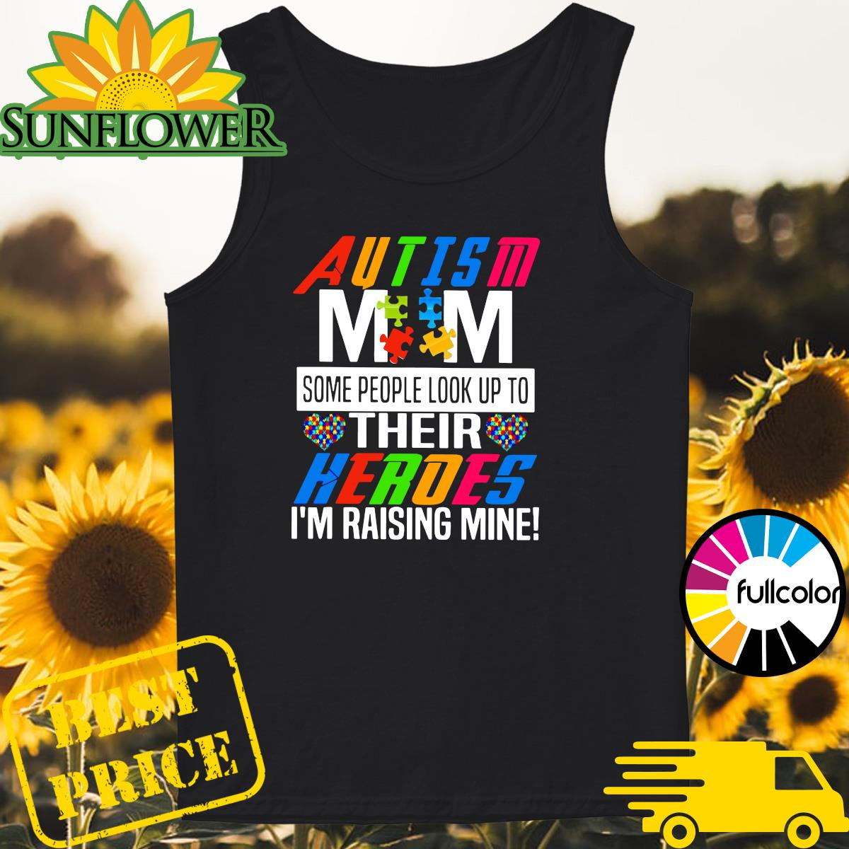 Official Autsim Mom Some People Look Up To Their Heroes I'm Raising Mine Shirt Tank-top