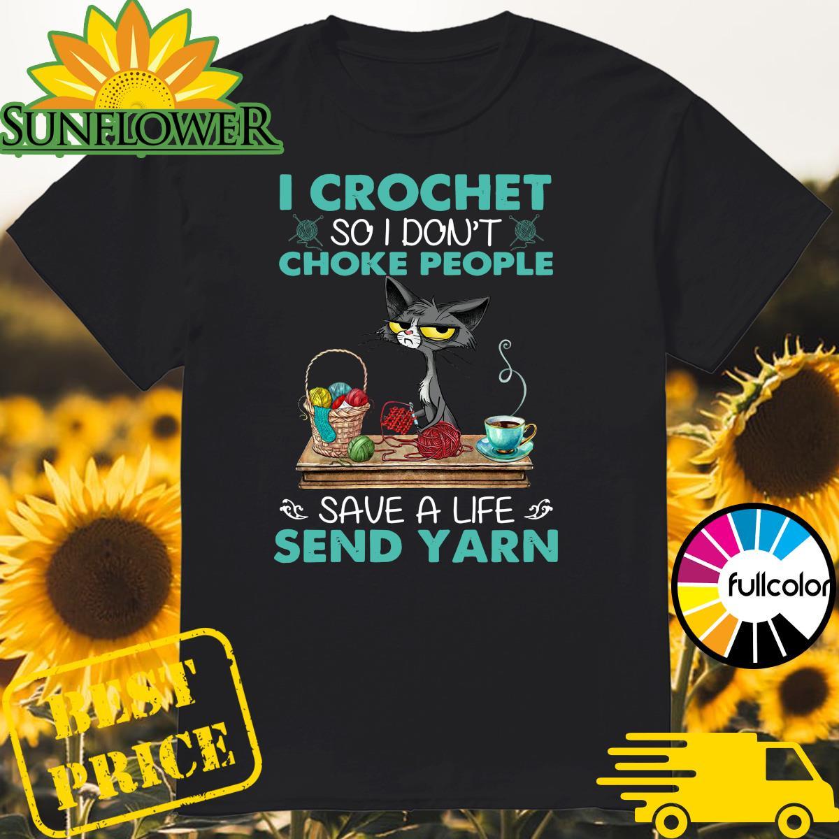 Official Black Cat I Crochet So I Don't Choke People Save A Life Send Yarn Shirt
