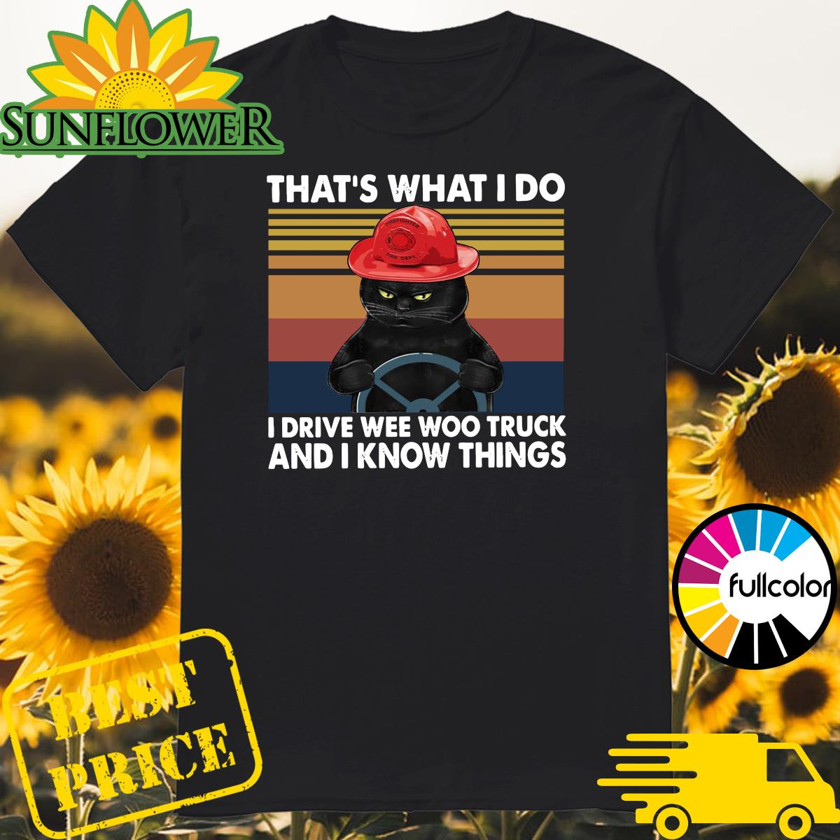 Official Black Cat That's What I Do I Drive Wee Woo Truck And I Know Things Vintage Shirt