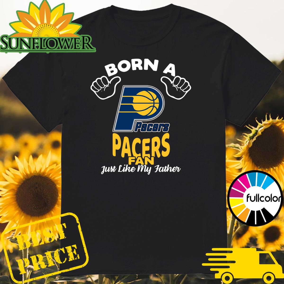 Official Born A Indiana Pacers Fan Just Like My Father Shirt