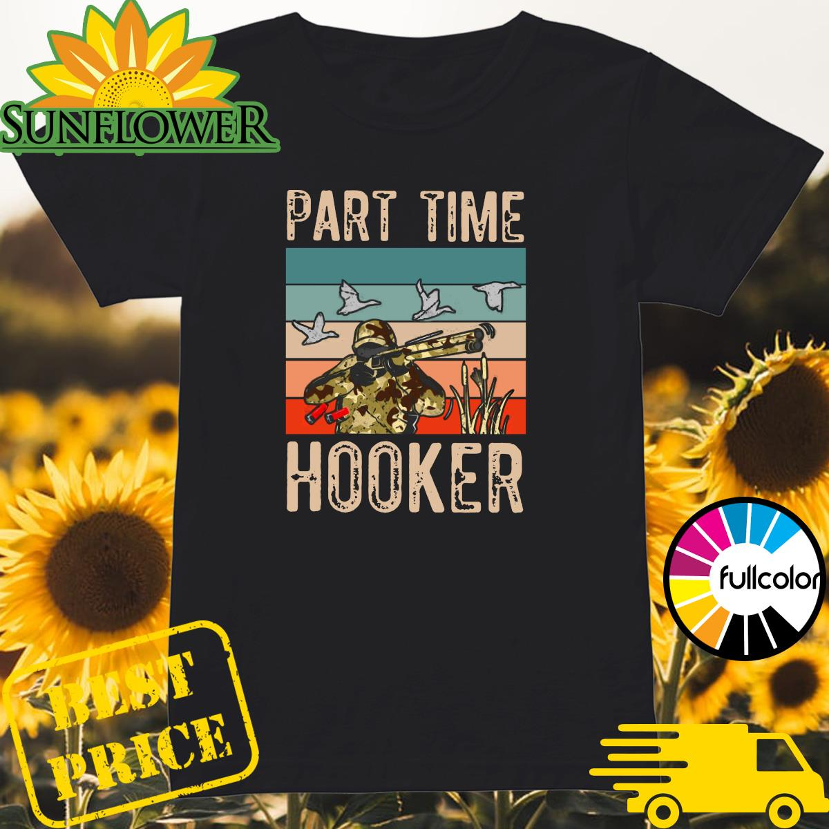 Official Duck Hunting Part Time Hooker Vintage Shirt Ladies