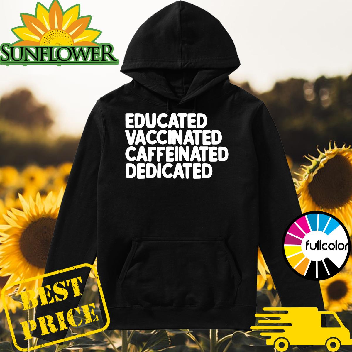 Official Educated Vaccinated Caffeinated Dedicated Shirt Hoodie