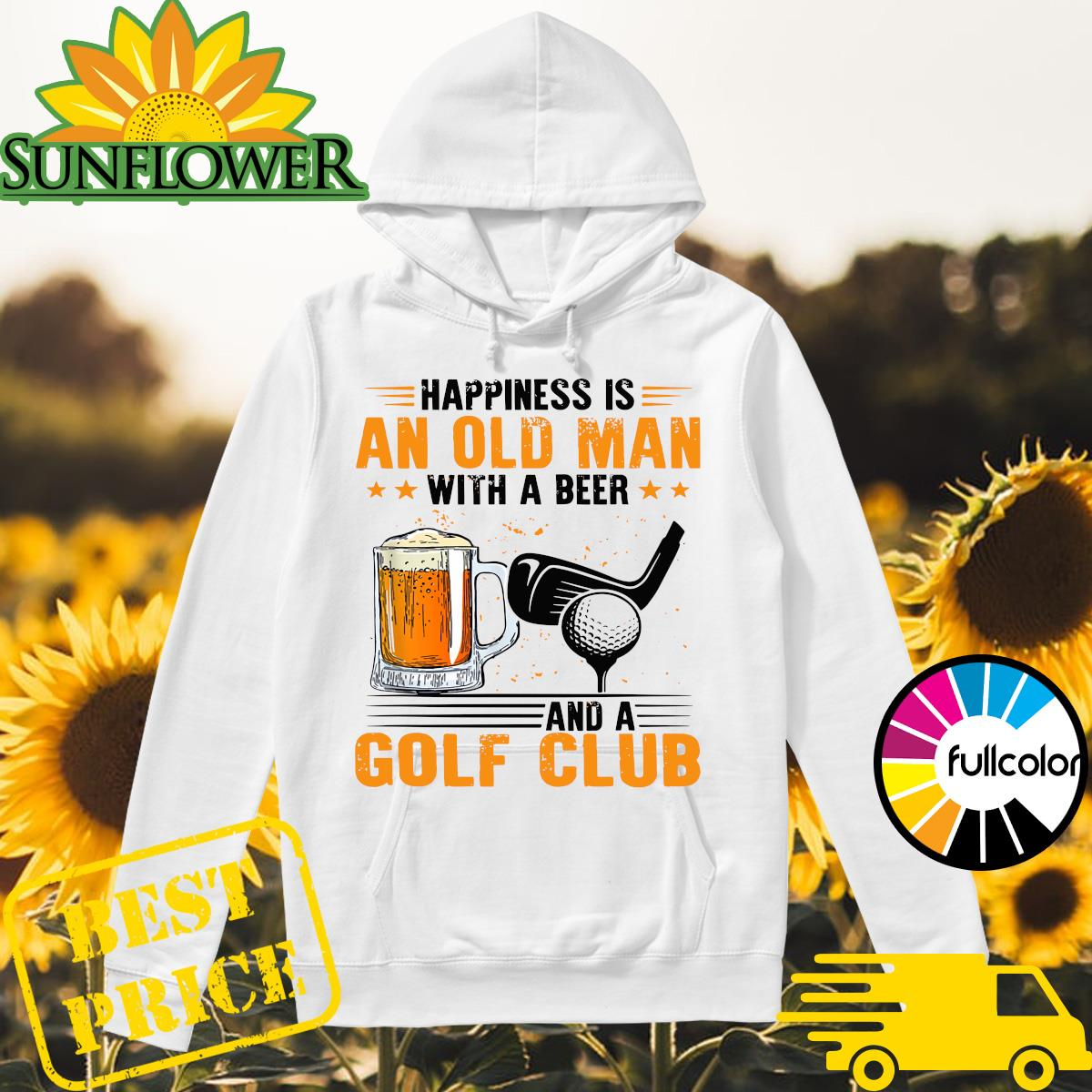 Official Happines Is An Old Man With A Beer And A Golf Club Shirt Hoodie