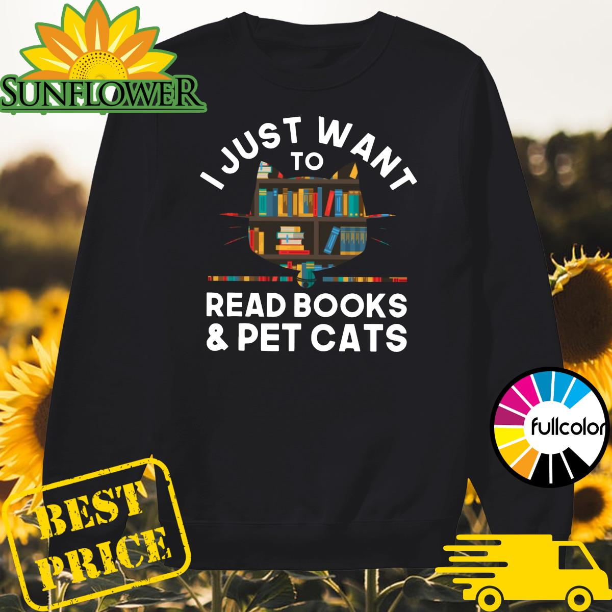 Official I Just Want To Read Books And Pet Cats Shirt Sweater