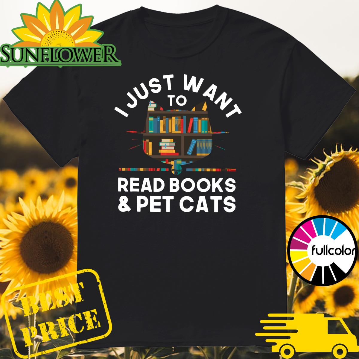 Official I Just Want To Read Books And Pet Cats Shirt