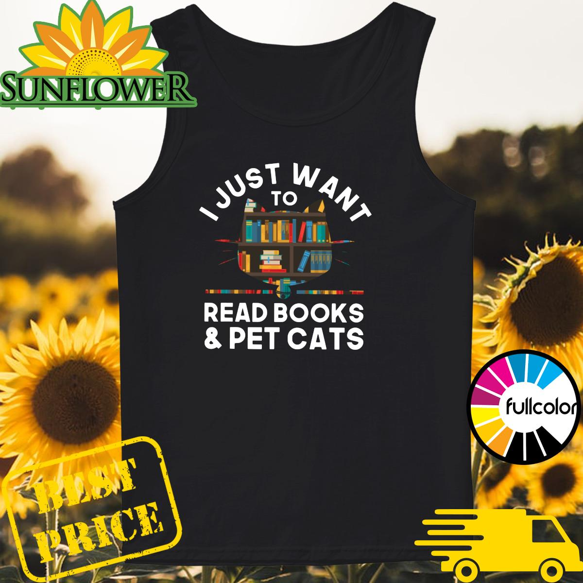 Official I Just Want To Read Books And Pet Cats Shirt Tank-top