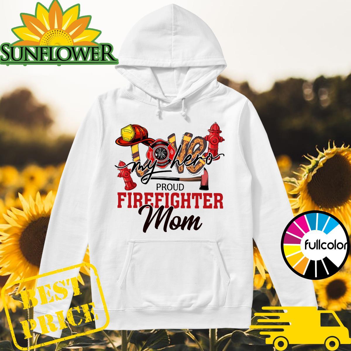 Official Love My Hero Proud Firefighter Mom Shirt Hoodie
