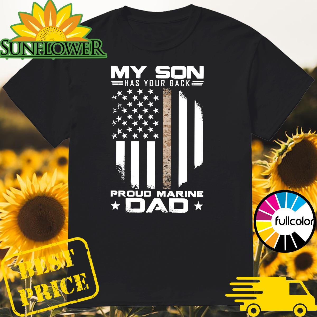 Official My Son Has Your Back Proud Marine Dad American Flag Shirt