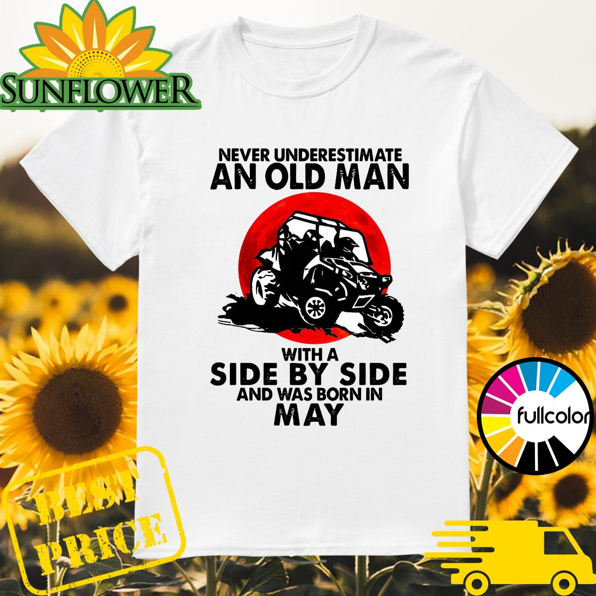 Official Never Underestimate An Old Man With A Side By Side An Was Born In May Shirt