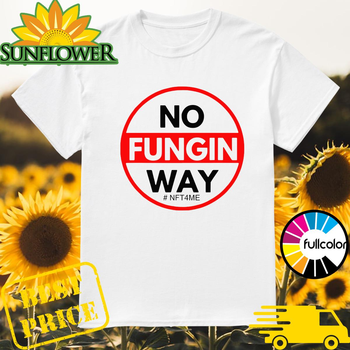 Official No Fungin Way #NFT4ME shirt