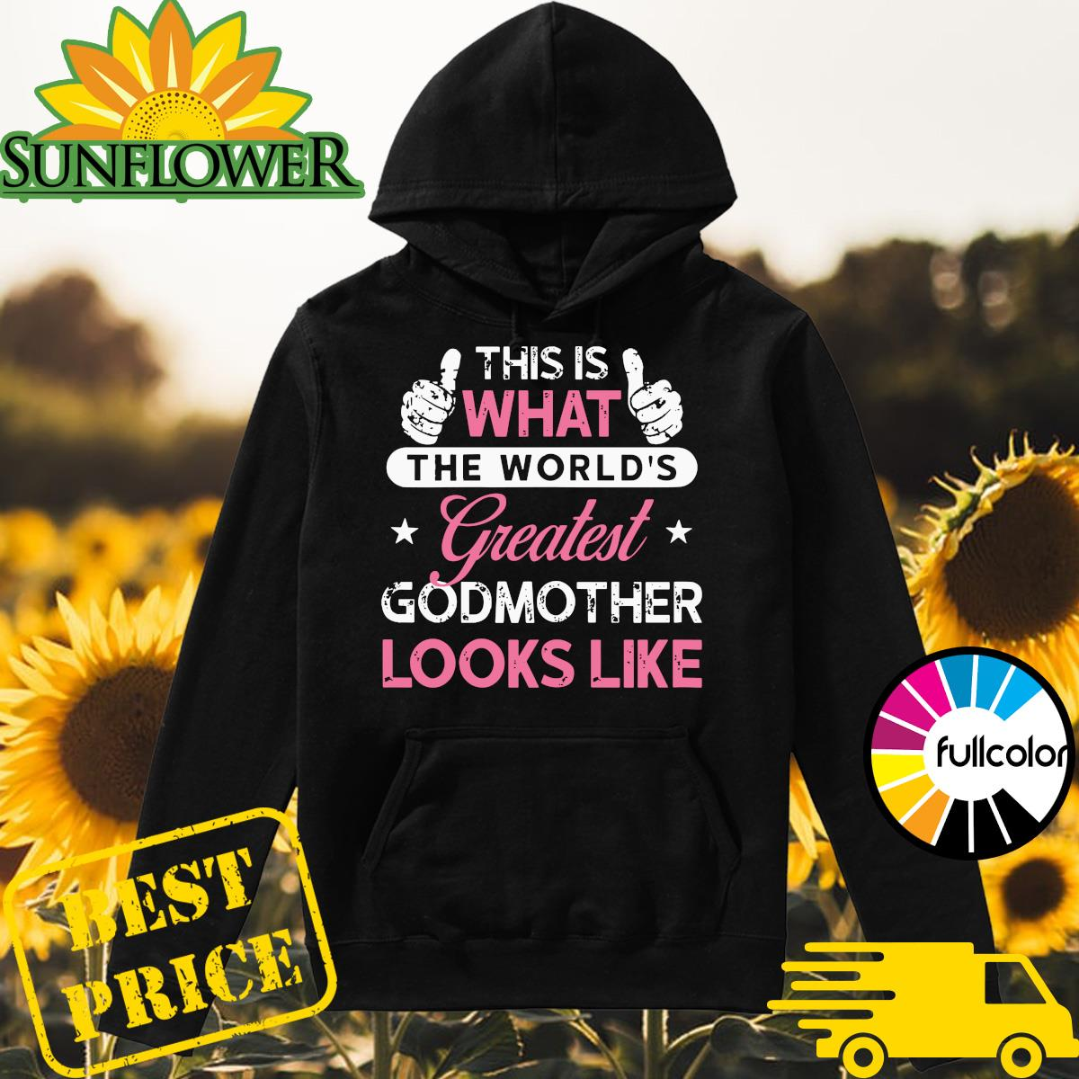 Official This Is What The World's Greatest Godmother Looks Like Shirt Hoodie