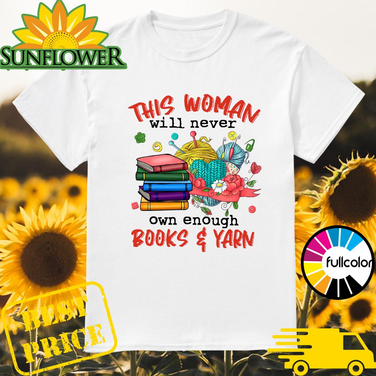 Official This Woman Will Never Own Enough Books And Yarn Shirt