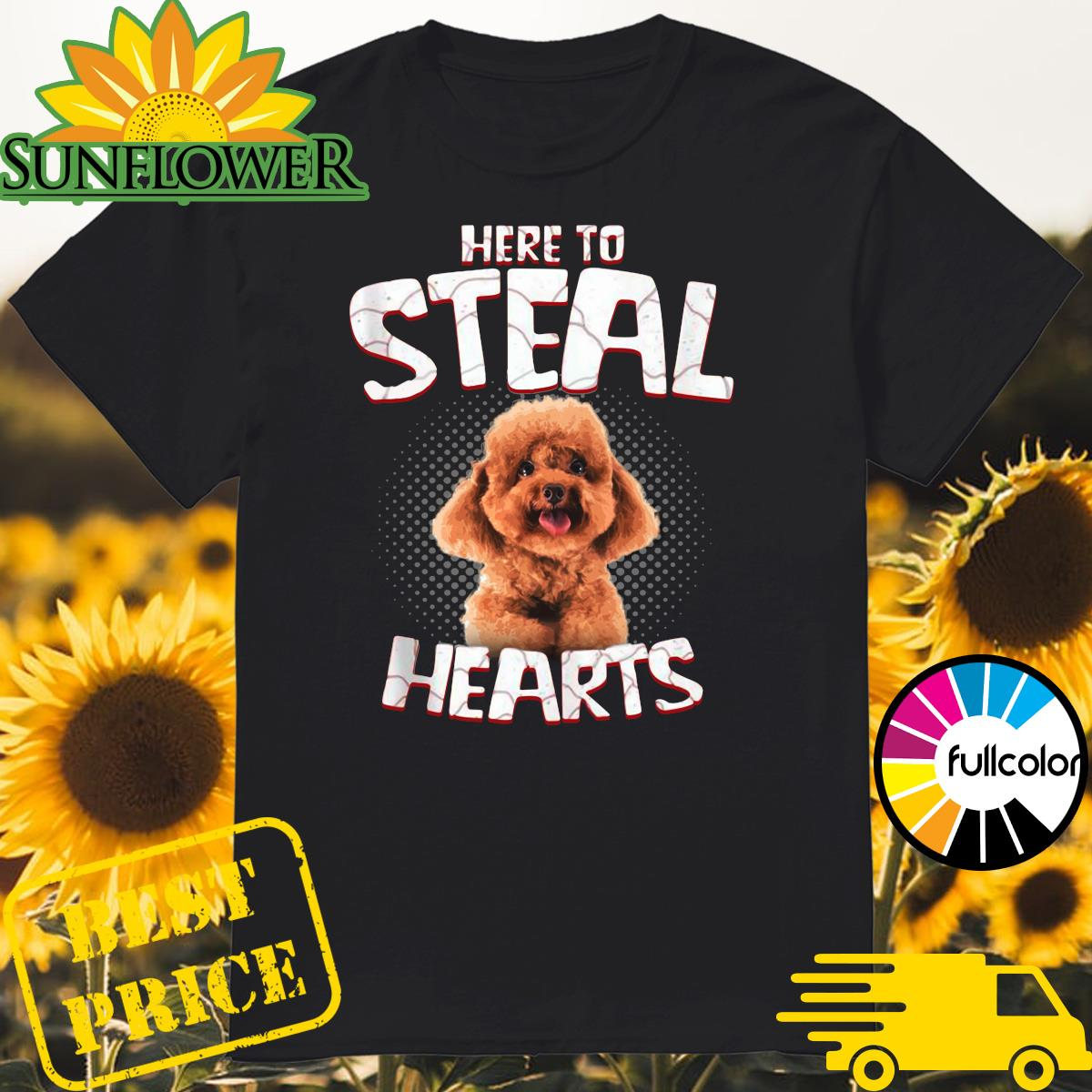 Poodle Here To Steal Hearts Shirt
