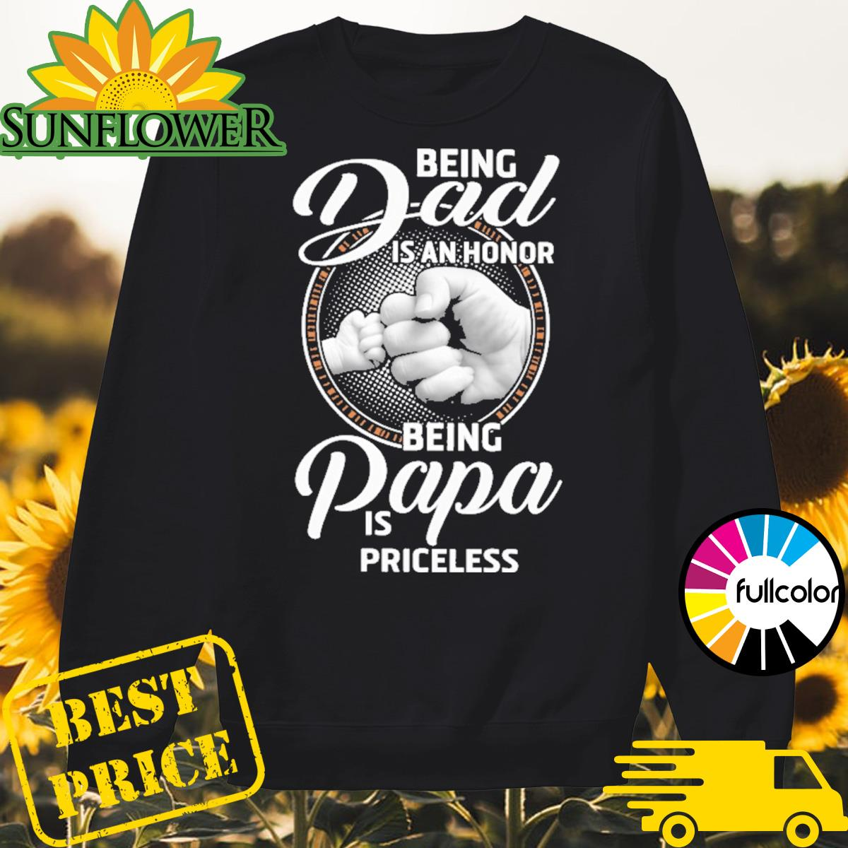 Being Dad is an honor being Papa is priceless Sweater
