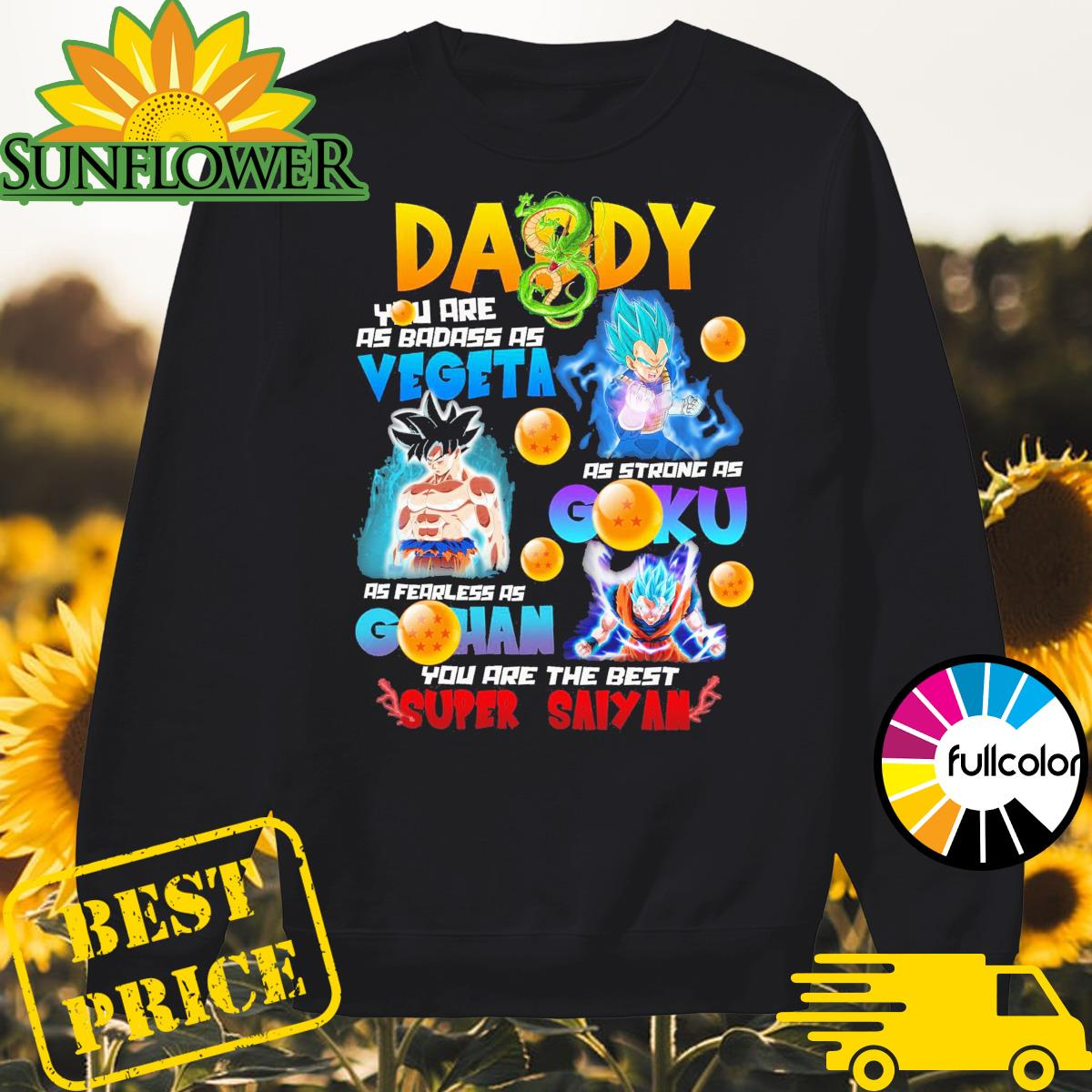 Daddy you are as badass as Vegeta as strong as Goku as fearless as Gohan you are the best Super Saiyan Sweater