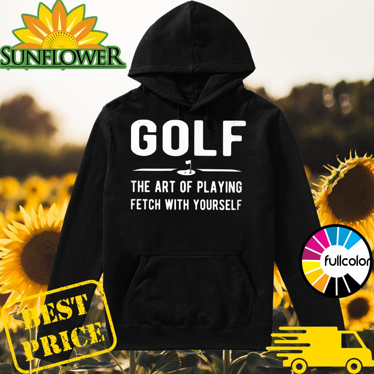 Golf the art of playing fetch with yourself Hoodie