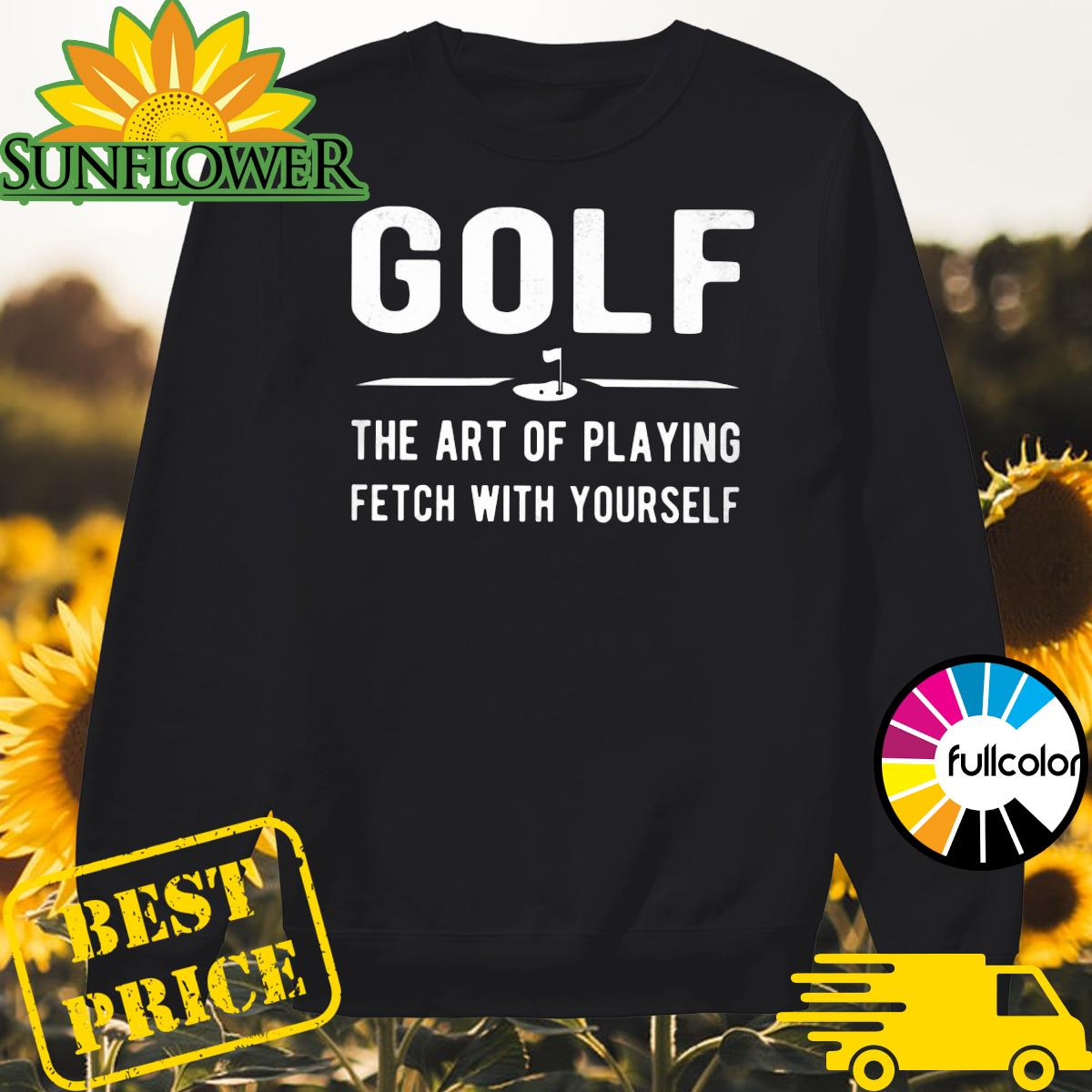 Golf the art of playing fetch with yourself Sweater