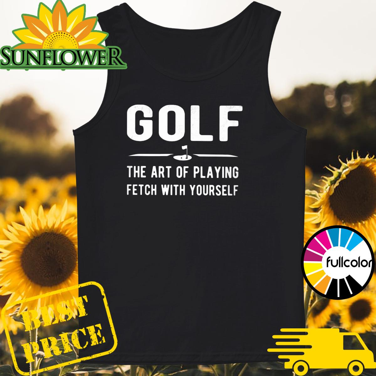 Golf the art of playing fetch with yourself Tank-top