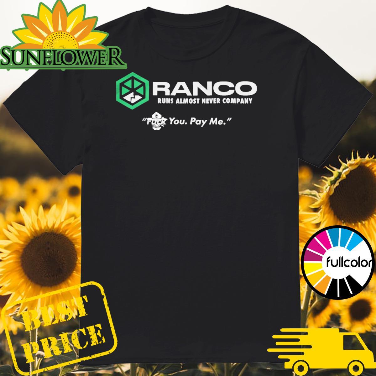Ranco runs almost never Company fuck you pay me shirt